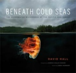 Beneath Cold Seas: The Underwater Wilderness of the Pacific Northwest.  Cover Art: David Hall.